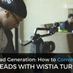 Video Lead Generation: How to Convert Traffic into Leads with Wistia Turnstile